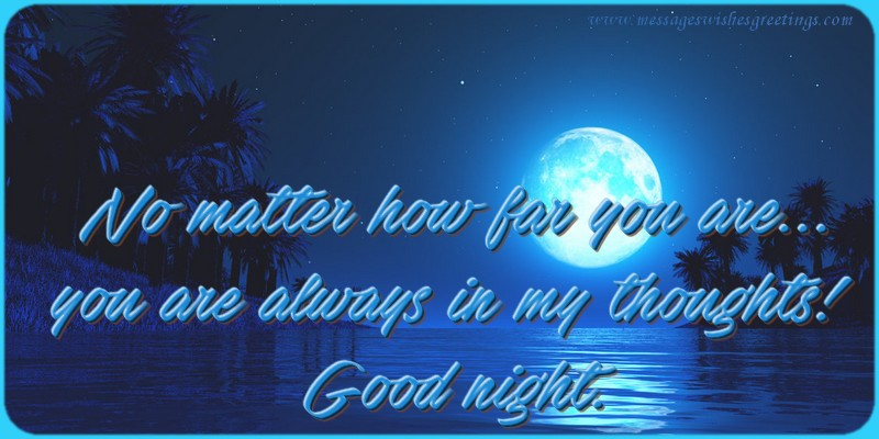Greetings Cards for Good night - No matter how far you are... you are always in my thoughts!  Good night.