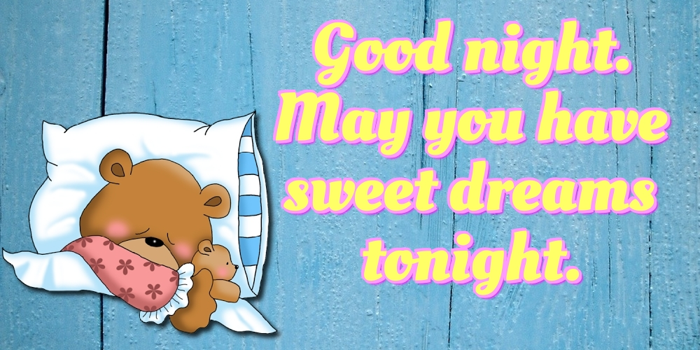 Greetings Cards for Good night - Good night. May you have sweet dreams tonight.