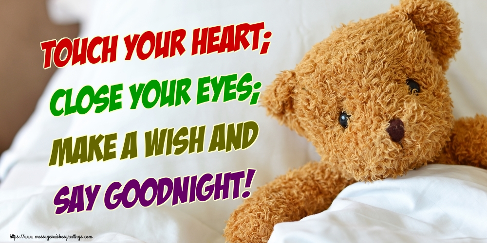 Greetings Cards for Good night - Touch your heart; Close your eyes; Make a wish and Say Goodnight!