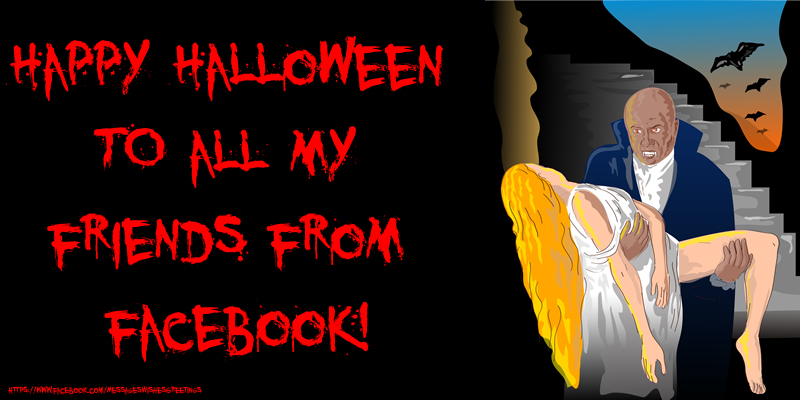 Greetings Cards for Halloween - Happy Halloween to all my friends from facebook! eCard with Count Dracula the Vampire!