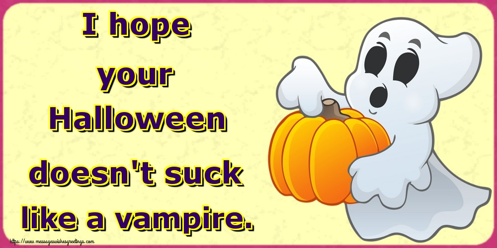 Greetings Cards for Halloween - I hope your Halloween doesn't suck like a vampire.