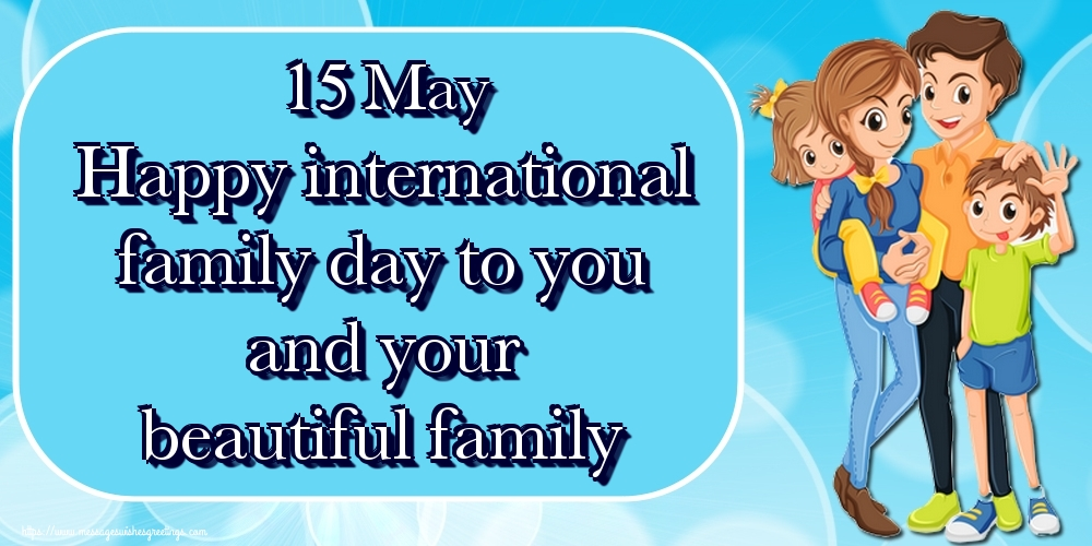 Greetings Cards International Day of Families - 15 May Happy international family day to you and your beautiful family