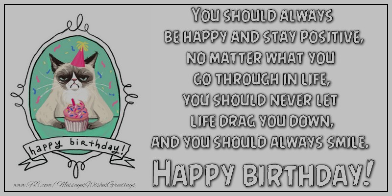 Greetings Cards for kids - You should always be happy and stay positive, no matter what you go through in life, you should never let life drag you down,  and you should always smile. Happy birthday!