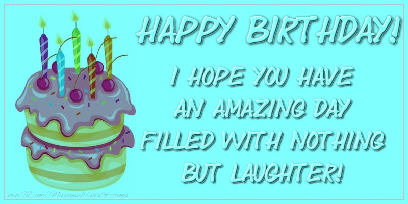 Greetings Cards for kids - Happy birthday, I hope you have an amazing day filled with nothing but laughter