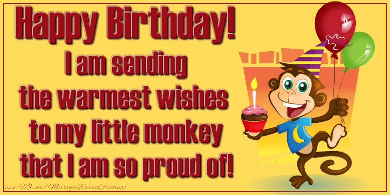 Greetings Cards for kids - Happy Birthday! I am sending the warmest wishes to my little monkey that I am so proud of!