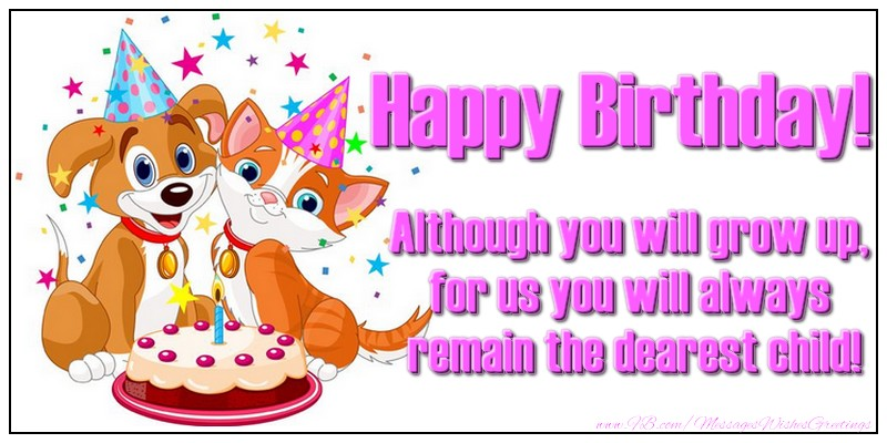 Greetings Cards for kids - Happy Birthday! Although you will grow up, for us you will always remain the dearest child!