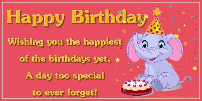 Greetings Cards for kids - Happy Birthday.Wishing you the happiest of the birthdays yet, A day too special to ever forget!