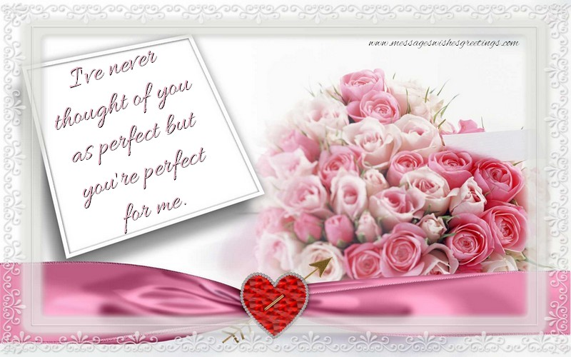 Greetings Cards for Love - I've never thought of you as perfect but you're perfect for me.