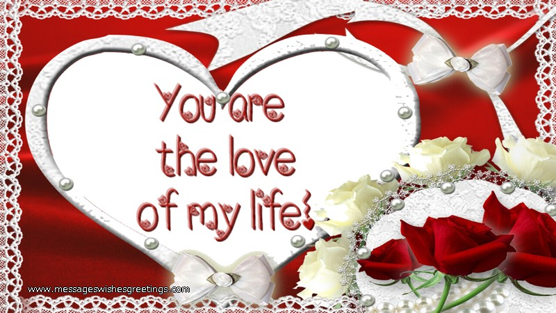Popular greetings cards for Love - You are  the love of my life!