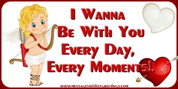 Popular greetings cards for Love - I Wanna  Be With You Every Day,  Every Moments!.