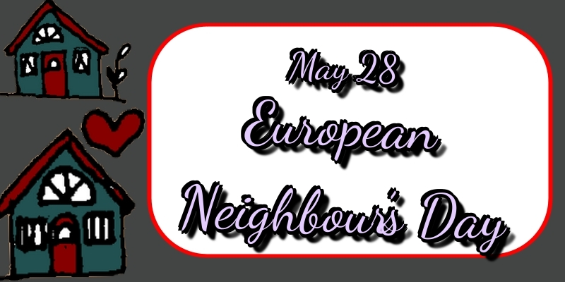 Greetings Cards  - May 28 European Neighbour's Day