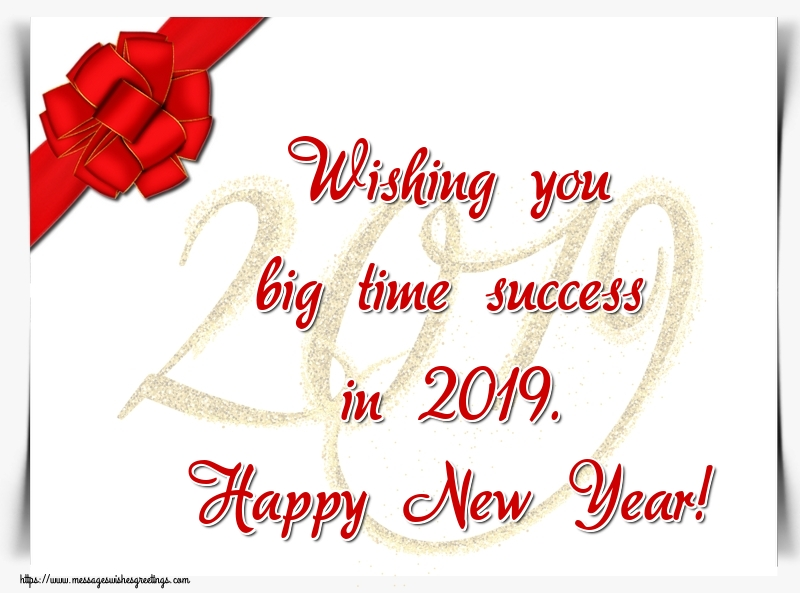 Greetings Cards for New Year - Wishing you big time success in 2019. Happy New Year!