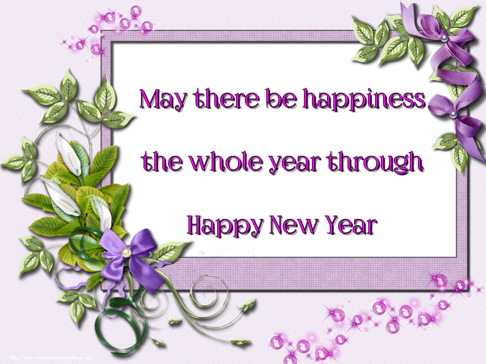 Greetings Cards for New Year - May there be happiness the whole year through Happy New Year