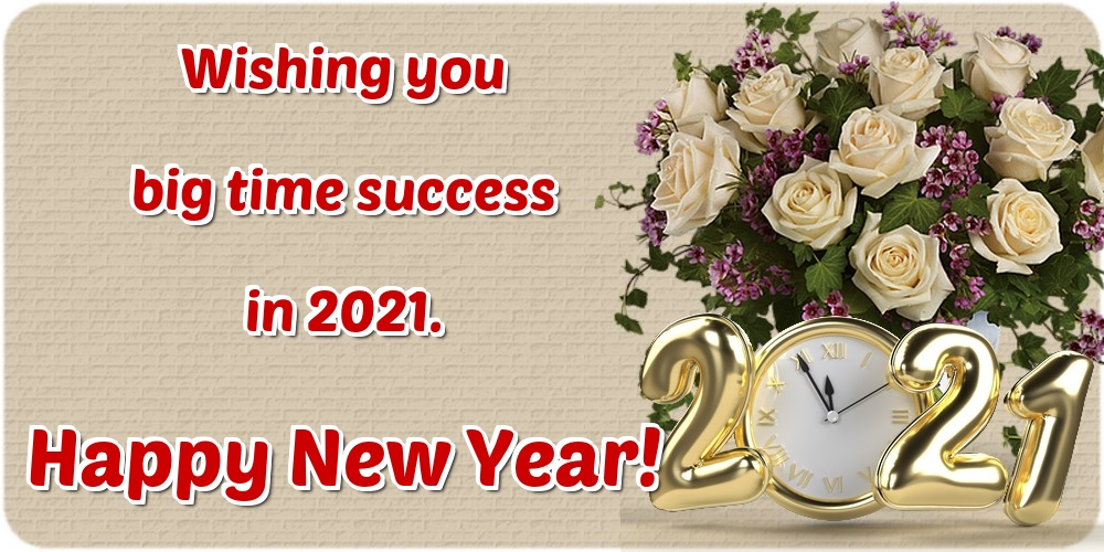 Greetings Cards for New Year - Wishing you big time success in 2021. Happy New Year!