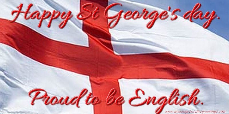 Greetings Cards for St. George's Day - Happy St George's day. Proud to be English.
