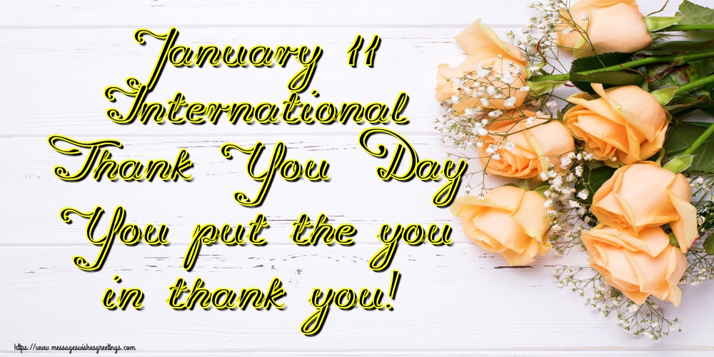 Greetings Cards International Thank You Day - January 11 International Thank You Day You put the you in thank you!