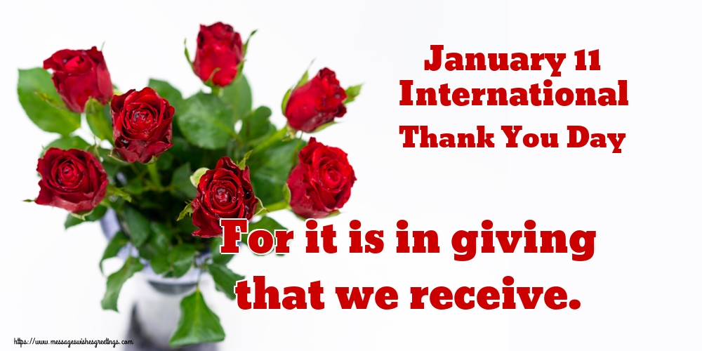 Greetings Cards International Thank You Day - January 11 International Thank You Day For it is in giving that we receive.