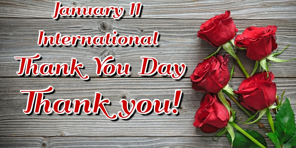Greetings Cards International Thank You Day - January 11 International Thank You Day Thank you!