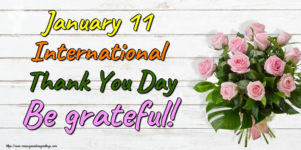 Greetings Cards International Thank You Day - January 11 International Thank You Day Be grateful!