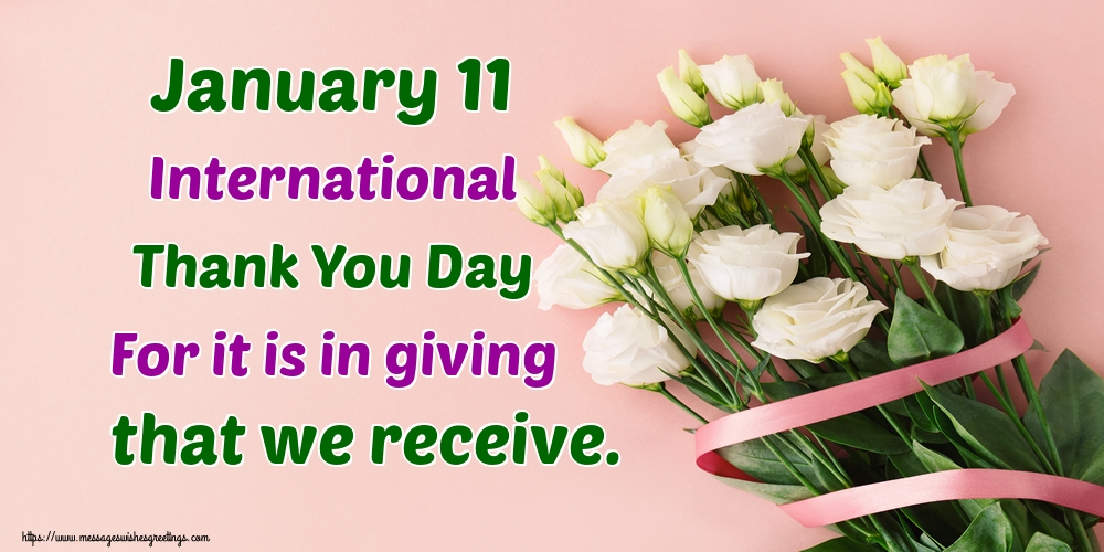Greetings Cards International Thank You Day - January 11 International Thank You Day For it is in giving that we receive. - messageswishesgreetings.com