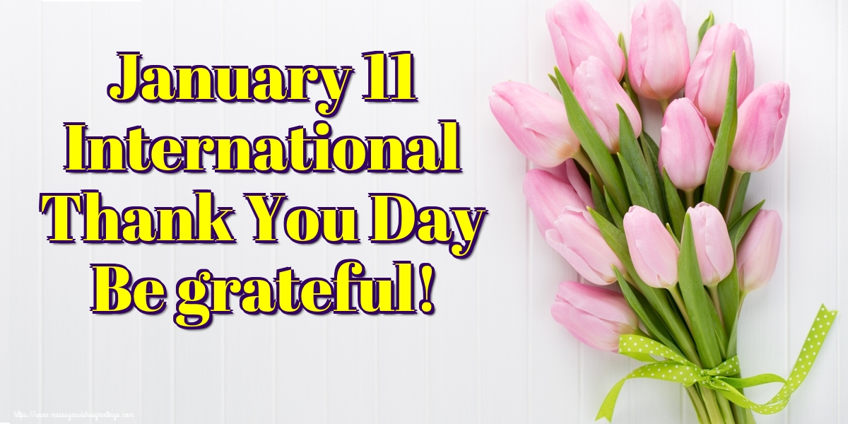 Thank You Day January 11 International Thank You Day Be grateful!