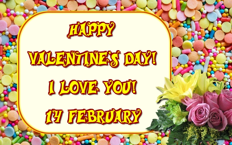 Greetings Cards for Valentine's Day - Happy Valentine's Day! I love you! 14 February - messageswishesgreetings.com
