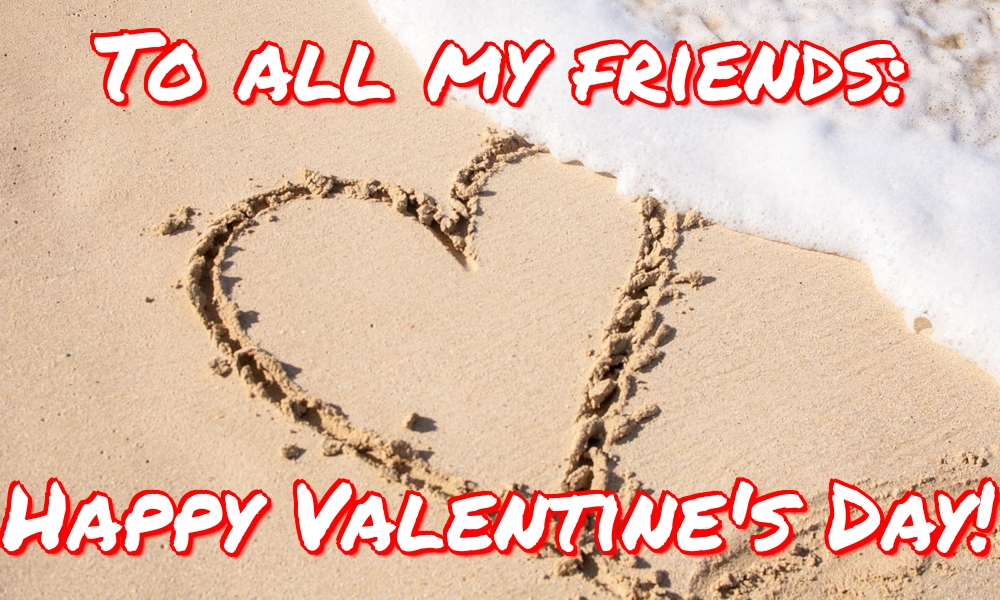 Greetings Cards for Valentine's Day - To all my friends: Happy Valentine's Day!