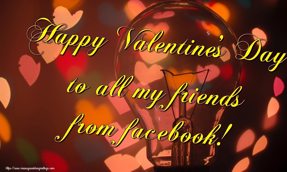 Greetings Cards for Valentine's Day - Happy Valentine's Day to all my friends from facebook!