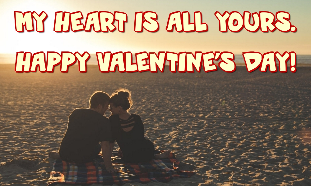Greetings Cards for Valentine's Day - My heart is all yours. Happy Valentine's day!
