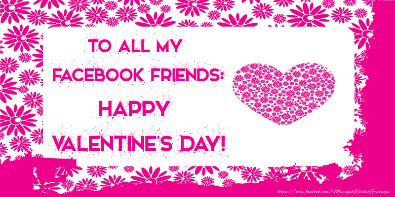 Greetings Cards for Valentine's Day - To all my Facebook friends: Happy Valentine's Day!