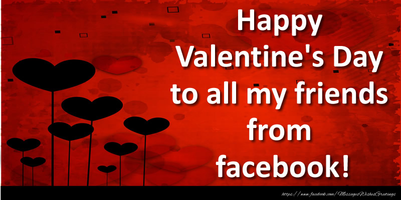 Valentine's Day Happy Valentine's Day to all my friends from facebook!