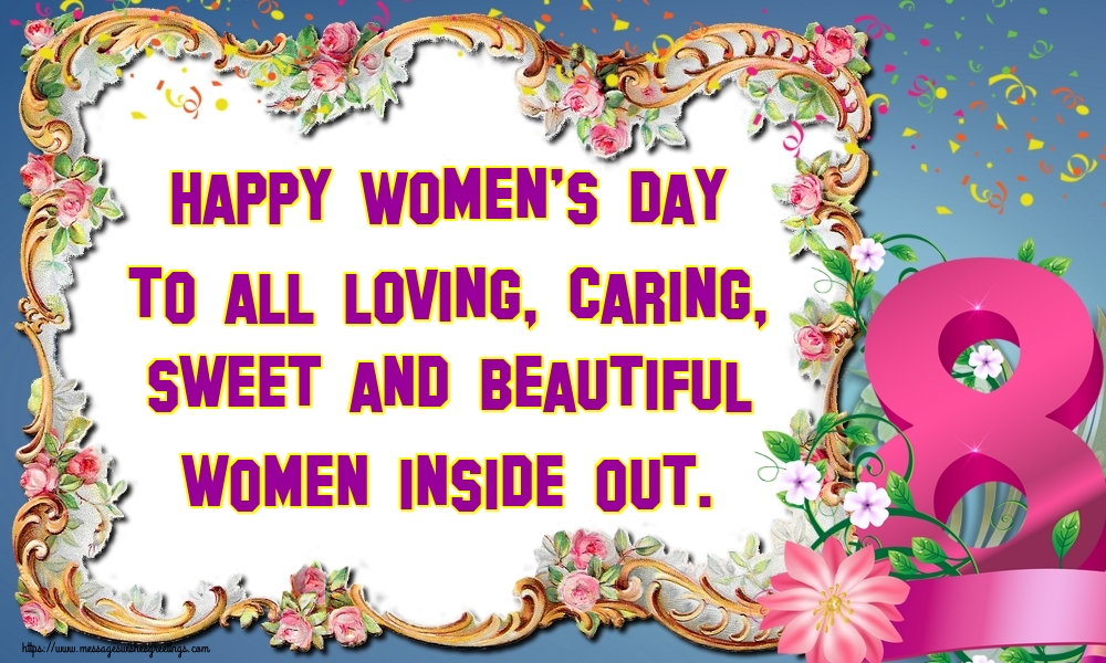Greetings Cards for Women's Day - Happy Women's Day to all loving, caring, sweet and beautiful women inside out.