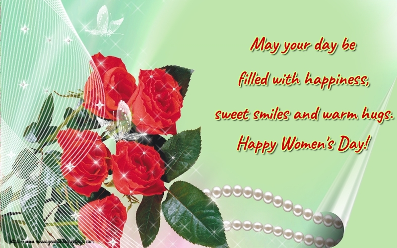 Greetings Cards for Women's Day - May your day be filled with happiness, sweet smiles and warm hugs. Happy Women's Day!