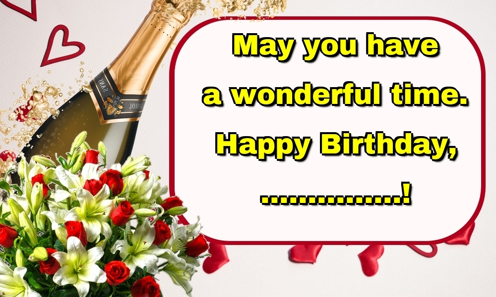 Custom Greetings Cards for Birthday - May you have a wonderful time. Happy Birthday, ...!
