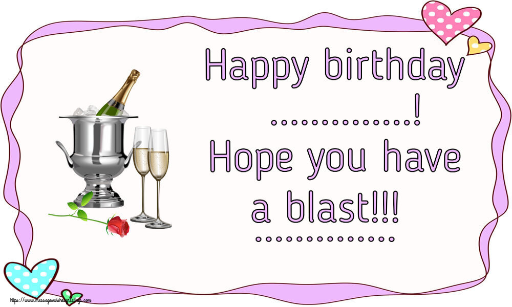 Custom Greetings Cards for Birthday - Happy birthday ...! Hope you have a blast!!! ...
