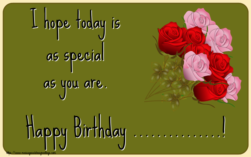 Custom Greetings Cards for Birthday - I hope today is as special as you are. Happy Birthday ...!