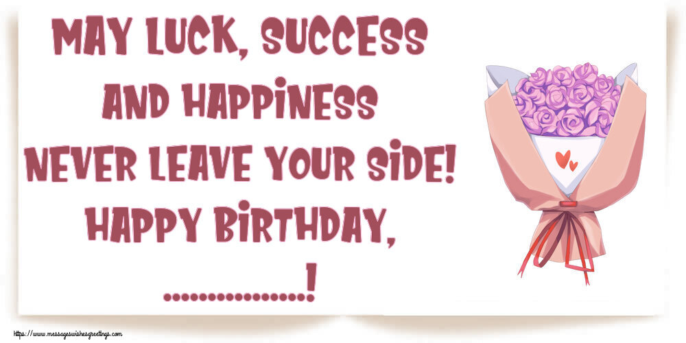 Custom Greetings Cards for Birthday - May luck, success and happiness never leave your side! Happy Birthday, ...!