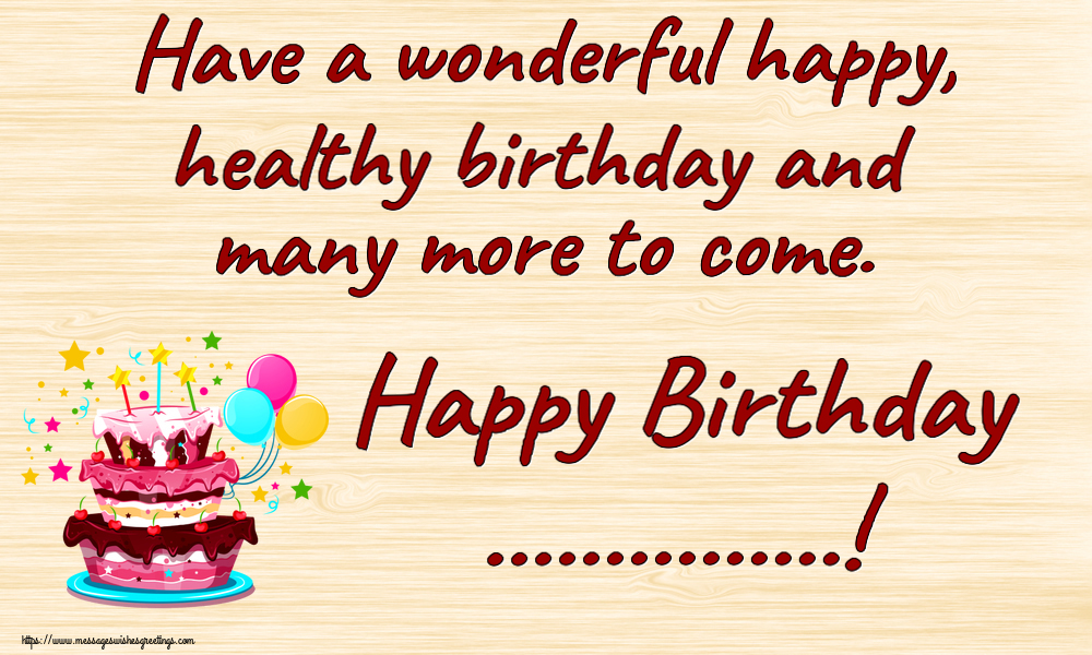Custom Greetings Cards for Birthday - Have a wonderful happy, healthy birthday and many more to come. Happy Birthday ...!