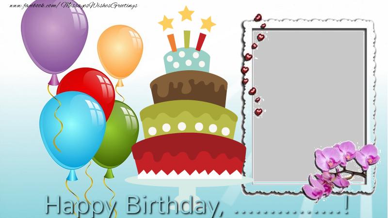 Custom Greetings Cards for Birthday - Happy Birthday , ...!