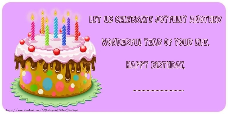 Custom Greetings Cards for Birthday - Let us celebrate joyfully another wonderful year of your life. Happy Birthday, ...
