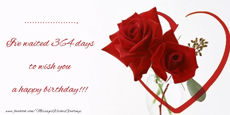 Custom Greetings Cards for Birthday - I've waited 364 days to wish you a happy birthday!!! ...