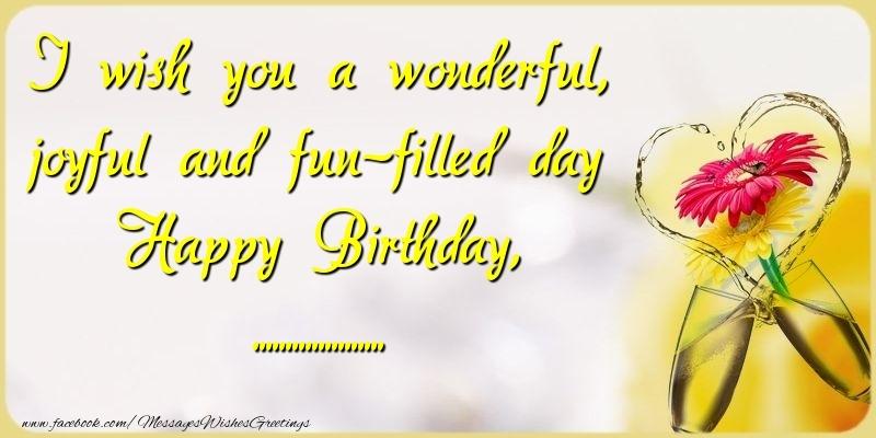 Custom Greetings Cards for Birthday - I wish you a wonderful, joyful and fun-filled day Happy Birthday, ...