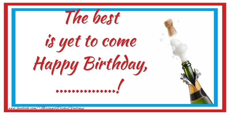 Custom Greetings Cards for Birthday - The best is yet to come Happy Birthday, ...