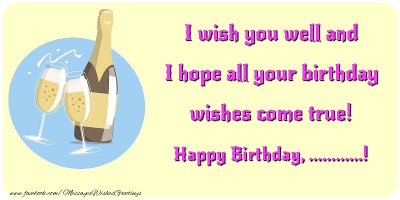 Custom Greetings Cards for Birthday - I wish you well and I hope all your birthday wishes come true! ...