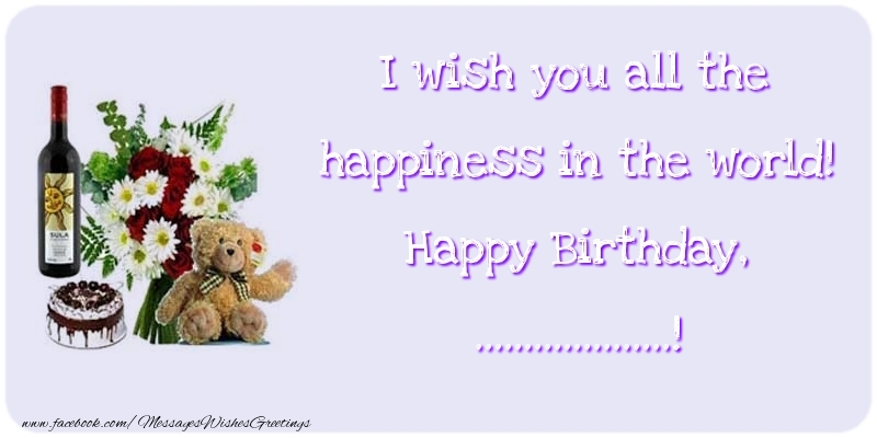 Custom Greetings Cards for Birthday - I wish you all the happiness in the world! Happy Birthday, ...