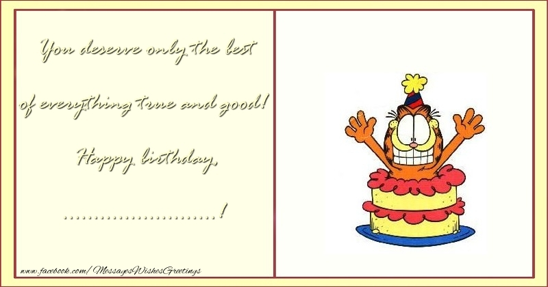 Custom Greetings Cards for Birthday - You deserve only the best of everything true and good! Happy birthday, ...