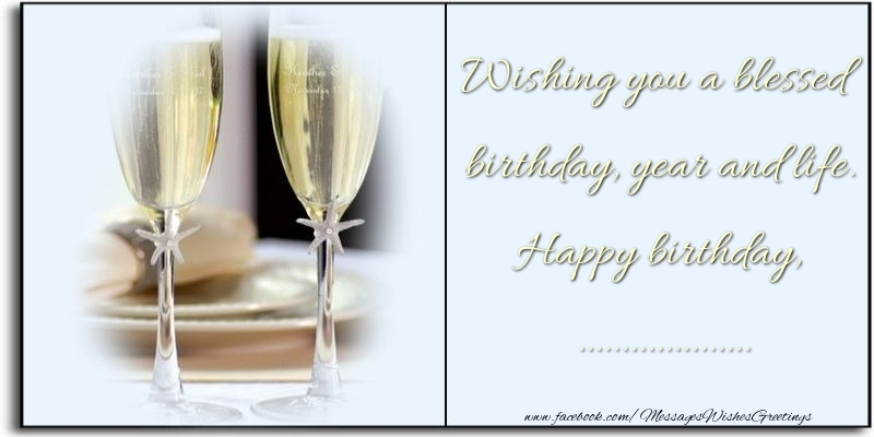 Custom Greetings Cards for Birthday - Wishing you a blessed birthday, year and life. Happy birthday, ...