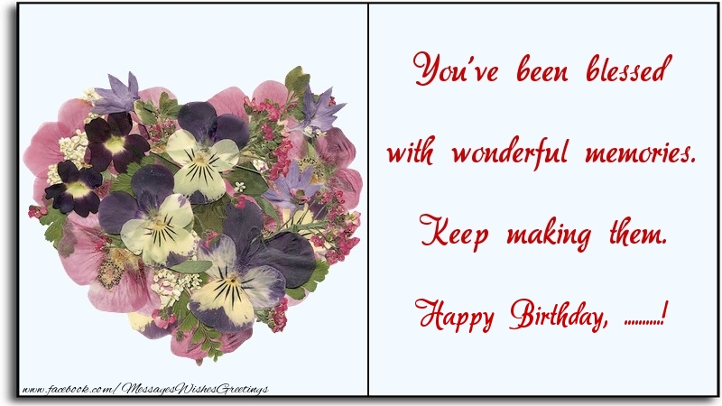 Custom Greetings Cards for Birthday - You've been blessed with wonderful memories. Keep making them. ...
