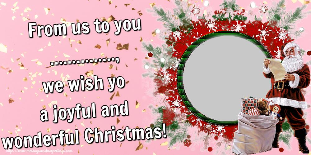 Custom Greetings Cards for Christmas - From us to you ..., we wish yo a joyful and wonderful Christmas! - Photo Frame