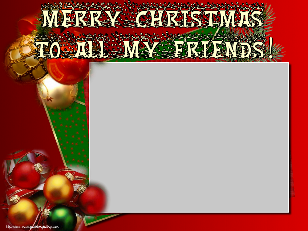 Custom Greetings Cards for Christmas - Merry Christmas to all my friends! - Christmas Photo Frame
